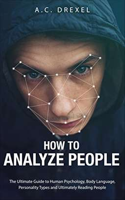 How to Analyze People: The Ultimate Guide to Human Psychology, Body Language, Personality Types and Ultimately Reading People Kindle E image 1