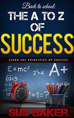 SUCCESS: The A to Z of Success: 26 easy and proven principles that will turn you into a success today Kindle Edition by Sue Baker  (Author), Darnell Smith  (Editor) image 1
