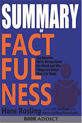 SUMMARY Of Factfulness: Ten Reasons We're Wrong About the World--and Why Things Are Better Than You Think By Hans Rosling  by Book Addict (Author) image 1
