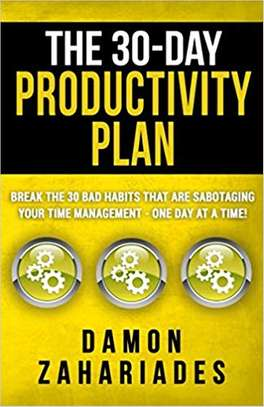The 30-Day Productivity Plan: Break The 30 Bad Habits That Are Sabotaging Your Time Management - One Day At A Time! image 1