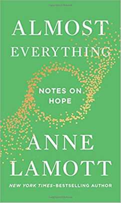 Almost Everything: Notes on Hope Hardcover – October 16, 2018 by Anne Lamott  (Author) image 1