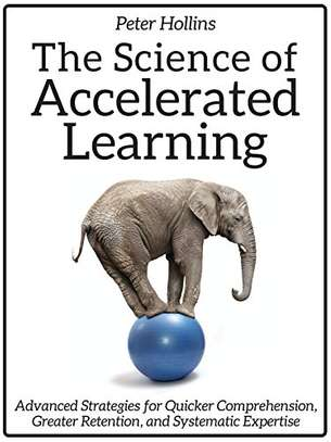 The Science of Accelerated Learning: Advanced Strategies for Quicker Comprehension, Greater Retention, and Systematic Expertise Kindle Edition by Peter Hollins  (Author) image 1