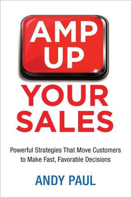 Amp Up Your Sales: Powerful Strategies That Move Customers to Make Fast, Favorable Decisions Kindle Edition by Andy Paul  (Author) image 1