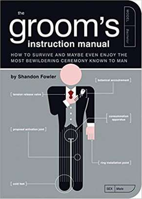 The Groom's Instruction Manual: How to Survive and Possibly Even Enjoy the Most Bewildering Ceremony Known to Man (Owner's and Instruction Manual) Paperback – November 1, 2007 by Shandon Fowler  (Author), Paul Kepple (Illustrator), Jude Buffum (Illustrator) 4.4 out of 5 stars    173 customer reviews  See all 6 formats and editions image 1