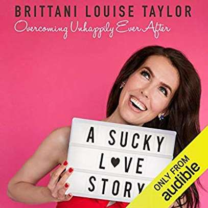 A Sucky Love Story: Overcoming Unhappily Ever After   Audible Audiobook – Unabridged Brittani Louise Taylor (Author), Audible Studios (Publisher) image 1