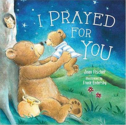 I Prayed for You Board book – November 3, 2015 by Jean Fischer  (Author) image 1