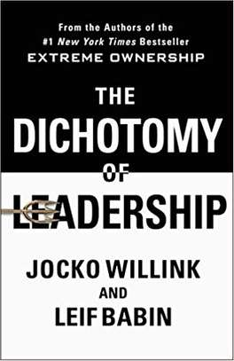 The Dichotomy of Leadership: Balancing the Challenges of Extreme Ownership to Lead and Win Hardcover – September 25, 2018 by Jocko Willink  (Author), Leif Babin  (Author) image 1