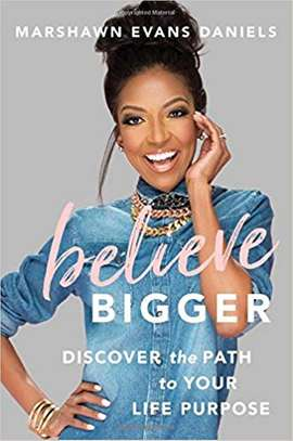 Believe Bigger: Discover the Path to Your Life Purpose Hardcover – March 13, 2018 by Marshawn Evans Daniels (Author) image 1