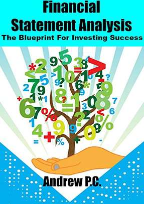 Financial Statement Analysis: The Blueprint For Investing Success Kindle Edition by Andrew P.C.  (Author) image 1