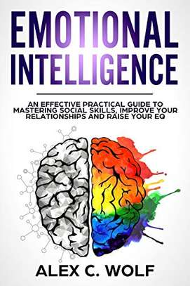 Emotional Intelligence: An Effective Practical Guide to Mastering Social Skills, Improve Your Relationship and Raise your EQ Kindle Edition by Alex C. Wolf  (Author) image 1