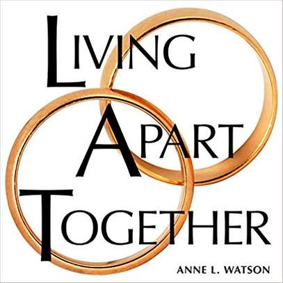 Living Apart Together: A Unique Path to Marital Happiness, or The Joy of Sharing Lives Without Sharing an Address Paperback – December 7, 2016 by Anne L. Watson  (Author) image 1