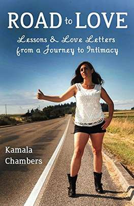 Road to Love: Lessons and Love Letters from a Journey to Intimacy Kindle Edition by Kamala Chambers  (Author) 5.0 out of 5 stars    65 customer reviews image 1
