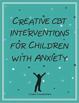 Creative CBT Interventions for Children with Anxiety Paperback – August 12, 2016 by Liana Lowenstein  (Author) image 1