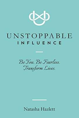 Unstoppable Influence: Be You. Be Fearless. Transform Lives. Kindle Edition by Natasha Hazlett  (Author) 4.8 out of 5 stars    149 customer reviews  See all 3 formats and editions image 1