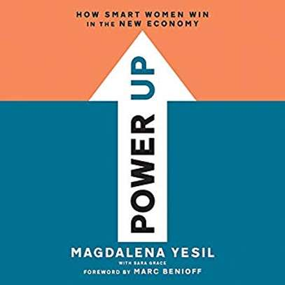 Power Up: How Smart Women Win in the New Economy   Audible Audiobook – Unabridged Magdalena Yesil (Author, Narrator), Marc Benioff - foreword (Author), Hachette Audio (Publisher) image 1