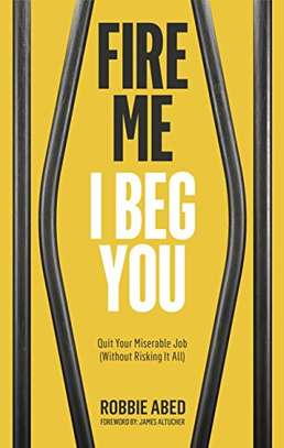 Fire Me I Beg You: Quit Your Miserable Job (Without Risking it All) Kindle Edition image 1