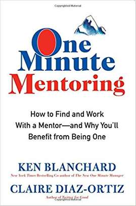 One Minute Mentoring: How to Find and Work With a Mentor--And Why You'll Benefit from Being One Hardcover – May 2, 2017 by Ken Blanchard (Author), Claire Diaz-Ortiz  (Author) image 1