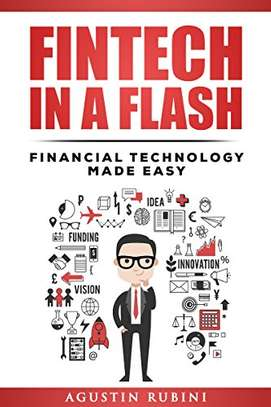 Fintech in a Flash: Financial Technology Made Easy (2018 edition) Kindle Edition by Agustin Rubini (Author) image 1