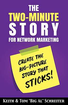 """The Two-Minute Story for Network Marketing: Create the Big-Picture Story That Sticks! Kindle Edition by Keith Schreiter (Author), Tom """"Big Al"""" Schreiter  (Author) image 1"""