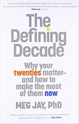The Defining Decade: Why Your Twenties Matter--And How to Make the Most of Them Now Paperback – April 2, 2013 by Meg Jay  (Author) image 1