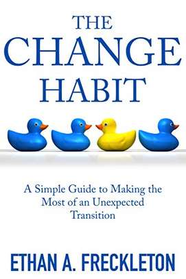 The Change Habit: A Simple Guide to Making the Most of an Unexpected Transition Kindle Edition by Ethan A. Freckleton  (Author) image 1