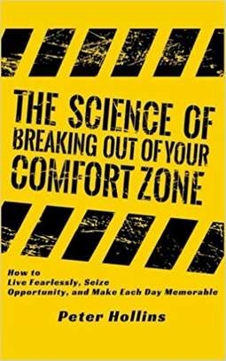 The Science of Breaking Out of Your Comfort Zone: How to Live Fearlessly, Seize Paperback – December 24, 2017 by Peter Hollins  (Author) image 1