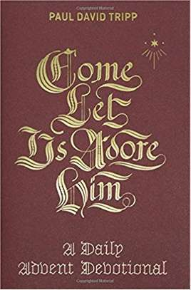 Come, Let Us Adore Him: A Daily Advent Devotional Hardcover – September 30, 2017 by Paul David Tripp  (Author) image 1