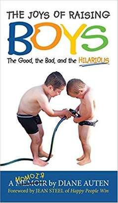 The Joys of Raising Boys: The Good, the Bad, and the Hilarious Hardcover – July 1, 2018 by Diane Auten  (Author) image 1