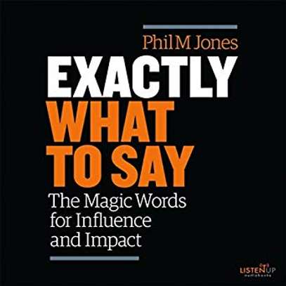 Exactly What to Say: The Magic Words for Influence and Impact   Audible Audiobook – Unabridged Phil M. Jones (Author, Narrator), ListenUp Audiobooks (Publisher) image 1