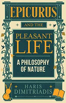 EPICURUS and THE PLEASANT LIFE: A Philosophy of Nature Kindle Edition by Haris Dimitriadis  (Author) image 1