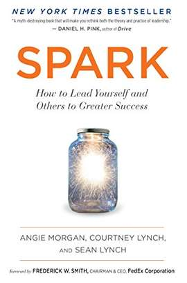 Spark: How to Lead Yourself and Others to Greater Success Kindle Edition by Angie Morgan  (Author), Courtney Lynch  (Author), Sean Lynch  (Author), Frederick W. Smith (Foreword) image 1