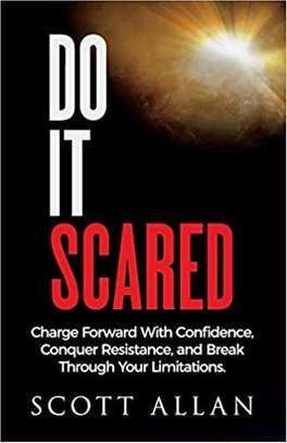 Do It Scared: Charge Forward With Confidence, Conquer Resistance, and Break Through Your Limitations. 1st Edition by Scott Allan  (Author) 4.8 out of 5 stars    109 customer reviews image 1