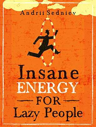Insane Energy for Lazy People: A Complete System for Becoming Incredibly Energetic Kindle Edition by Andrii Sedniev  (Author) 3.9 out of 5 stars    36 customer reviews image 1