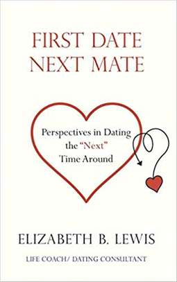 "First Date Next Mate: Perspectives in Dating the ""Next"" Time Around Paperback – September 21, 2018 by Elizabeth B. Lewis  (Author) image 1"
