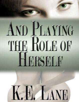 And Playing the Role of Herself – K.E. Lane