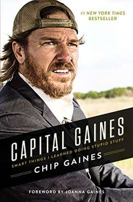 Capital Gaines: Smart Things I Learned Doing Stupid Stuff Kindle Edition by Chip Gaines  (Author) 4.7 out of 5 stars    986 customer reviews  See all 7 formats and editions image 1