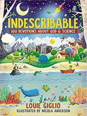 Indescribable: 100 Devotions for Kids About God and Science Hardcover – October 10, 2017 by Louie Giglio  (Author)