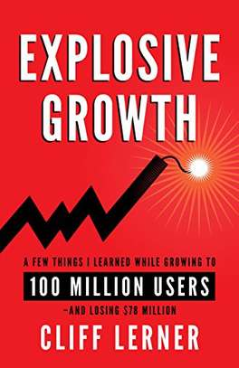Explosive Growth: A Few Things I Learned While Growing My Startup To 100 Million Users & Losing $78 Million Kindle Edition by Cliff Lerner  (Author) image 1